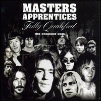Masters Apprentices - Fully Qualified: The Choicest Cuts (Remastered)