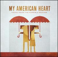 My American Heart - Hiding Inside the Horrible Weather