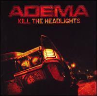 Adema - Kill the Headlights