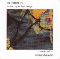 Joe LoCascio Trio - In the City of Lost Things