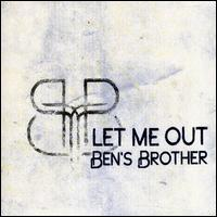 Ben's Brother - Let Me Out