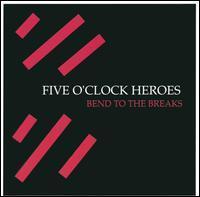 Five O'Clock Heroes - Bend to the Breaks