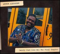 Arthur Alexander - Lonely Just Like Me: The Final Chapter