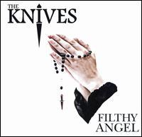 The Knives - Filthy Angel