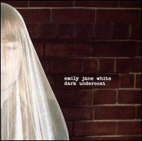 Emily Jane White - Dark Undercoat