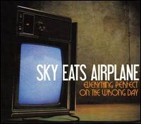 Sky Eats Airplane - Everything Perfect on the Wrong Day