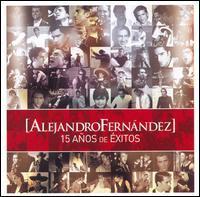 Alejandro Fernández - 15 Anos de Exitos