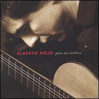 Alberto Rojo - Para Mi Sombra