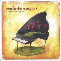 Amélie-Les-Crayons - Et Pourquoi Les Crayons?