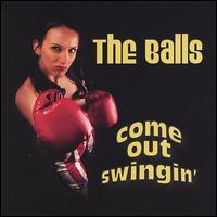 The Balls - Come out Swingin'
