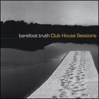Barefoot Truth - Club House Sessions