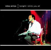 Mike Errico - Tonight I Drink You All
