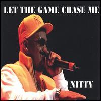 Nitty - Let the Game Chase Me
