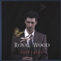 Royal Wood - Tall Tales