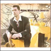 Royal Wood - A Good Enough Day