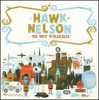 Hawk Nelson - Hawk Nelson Is My Friend