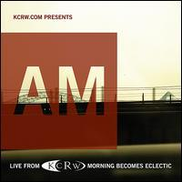 AM - KCRW Presents AM Live from Morning Becomes Eclectic