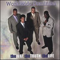 Worldwide Dominion - The Way, The Truth, The Life