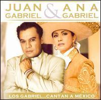 Juan Gabriel & Ana Gabriel - Los Gabriel: Cantan a Mexico