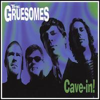 Gruesomes - Cave In!