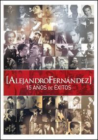 Alejandro Fernández - 15 Anos de Exitos [DVD]