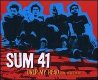 Sum 41 - Over My Head (Better Off Dead)