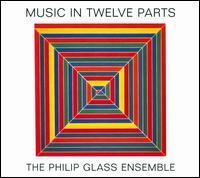 Philip Glass - Philip Glass: Music in Twelve Parts