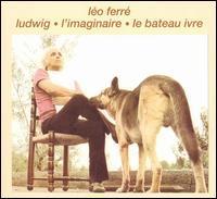 Léo Ferré - Ludwig, l'Imaginaire, Le Bateau Ivre