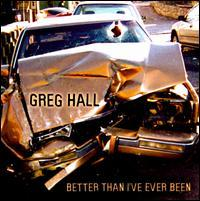 Greg Hall - Better Than I've Ever Been