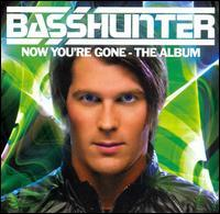 Basshunter - Now You're Gone: The Album
