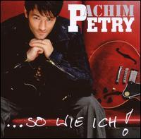 Achim Petry - ...So Wie Ich!