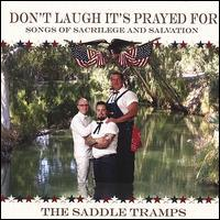 The Saddle Tramps - Don't Laugh It's Prayed for: Songs of Sacrilege and Salvation
