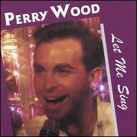 Perry Wood - Let Me Sing
