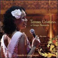 Teresa Cristina/Grupo Semente - O Mundo E Meu Lugar: Ao Vivo