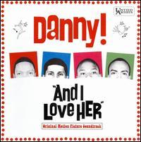 Danny! - And I Love Her: Original Motion Picture Soundtrack