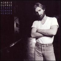 Robbie Dupree - Street Corner Heroes