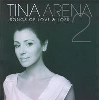 Tina Arena - Songs of Love & Loss, Vol. 2 [Bonus Tracks]