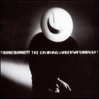 T Bone Burnett - The Criminal Under My Own Hat