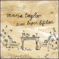 Maria Taylor - Time Lapse Lifeline