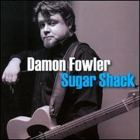 Damon Fowler - Sugar Shack