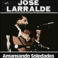 José Larralde - Amansando Soledades