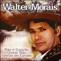 Walter Moraes - Nao E Gaucho Quem Nao Gostar de Cavalo