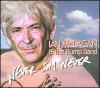 Ian McLagan & the Bump Band - Never Say Never
