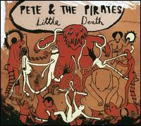 Pete & the Pirates - Little Death