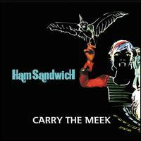Ham Sandwich - Carry the Meek
