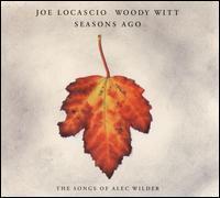 Joe Locascio & Woody Witt - Seasons Ago: The Songs of Alec Wilder