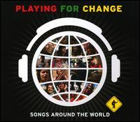 Playing for Change - Playing for Change: Songs Around the World