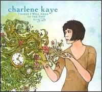 Charlene Kaye - Things I Will Need in the Past