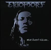 Ektomorf - What Doesn't Kill Me