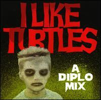 Diplo - I Like Turtles: A Mix By Diplo